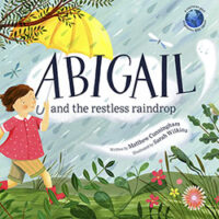 Abigail and the Restless Raindrop by Matthew Cunningham and Sarah Wilkins