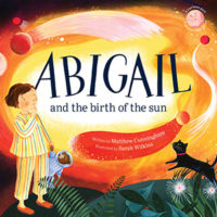 Abigail and the birth of the sun by Matthew Cunningham and Sarah Wilkins