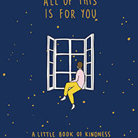 All of This is for You A Little Book of Kindness by Ruby Jones