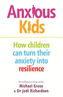 Anxious Kids by Michael Grose and Dr Jodi Richardson