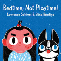 Bedtime, Not Playtime! by Lawrence Schimel