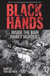 Black Hands by Martin van Beynen Inside the Bain Family Murders