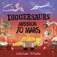 Diggersaurs: Mission to Mars by Michael Whaite