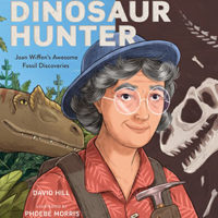 Dinosaur Hunter – Joan Wiffen's awesome fossil discoveries written by David Hill – Illustrator Phoebe Morris