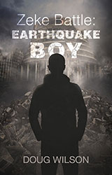 Zeke Battle: Earthquake Boy by Dr Doug Wilson