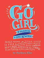 GO GIRL – A Storybook of Epic NZ Women by Barbara Else