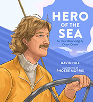 Hero of the Sea: Sir Peter Blake's Mighty Ocean Quests by David Hill & Phoebe Morris (Illustrator)
