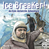Icebreaker – An Epic Antarctic Adventure by Maria Gill