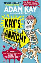 Kay's Anatomy – A Complete (and Completely Disgusting) Guide to the Human Body by Adam Kay