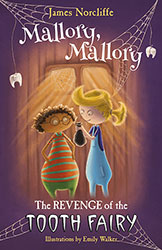 Mallory, Mallory: The Revenge of the Tooth Fairy by James Norcliffe and illustrations by Emily Walker