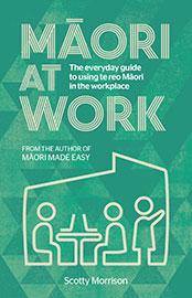 Maori at Work – Using te reo Maori in the workplace  by Scotty Morrison