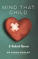 Mind that Child – A Medical Memoir by Dr. Simon Rowley