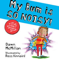 My Bum is so Noisy! By Dawn Mc Millan and Illustrated by Ross Kinnaird