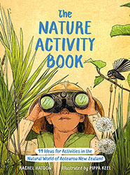 The Nature Activity Book: 99 Ideas for Activities in the Natural World of Aotearoa New Zealand by Rachel Haydon, illustrated by Pippa Keel