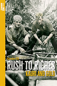 Rush to Riches, Kauri and Gold by Gordon Ell