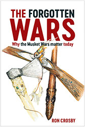 The Forgotten Wars: Why the Musket Wars matter today by Rob Cosby