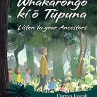 Whakarongo ki o Tupuna – Listen to your Ancestors  by Darryn Joseph – Illustrator Munro Te Whata