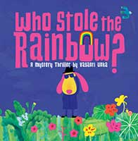 Who Stole the Rainbow? A book on weather for early readers by Vasanti Unka