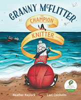 Granny McFitter – The Champion Knitter by Heather Haylock, illustrated by Lael Chisholm.