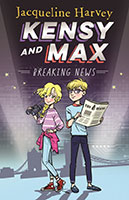 Kensy and Max – Breaking News by Jacqueline Harvey