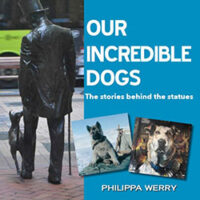 Our Incredible Dogs – The stories behind the statues by Philippa Werry